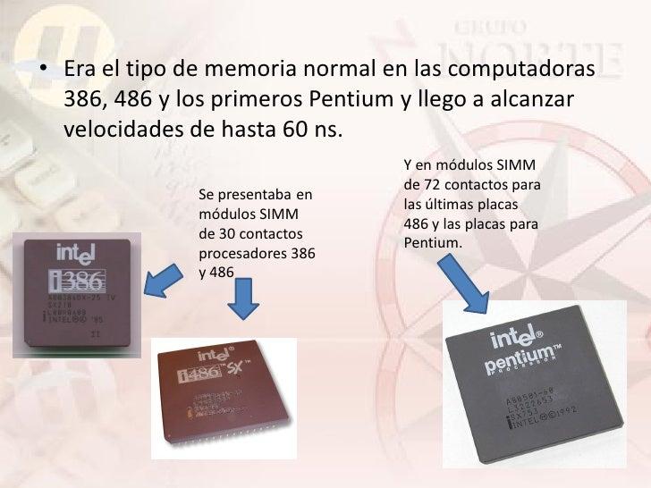 • Era el tipo de memoria normal en las computadoras   386, 486 y los primeros Pentium y llego a alcanzar   velocidades de ...