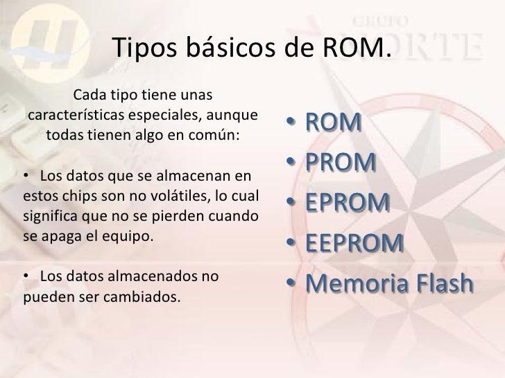 Tipos básicos de ROM.       Cada tipo tiene unas características especiales, aunque    todas tienen algo en común:        ...