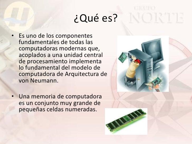 ¿Qué es? • Es uno de los componentes   fundamentales de todas las   computadoras modernas que,   acoplados a una unidad ce...