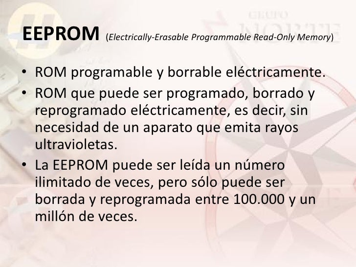 EEPROM (Electrically-Erasable Programmable Read-Only Memory) • ROM programable y borrable eléctricamente. • ROM que puede ...