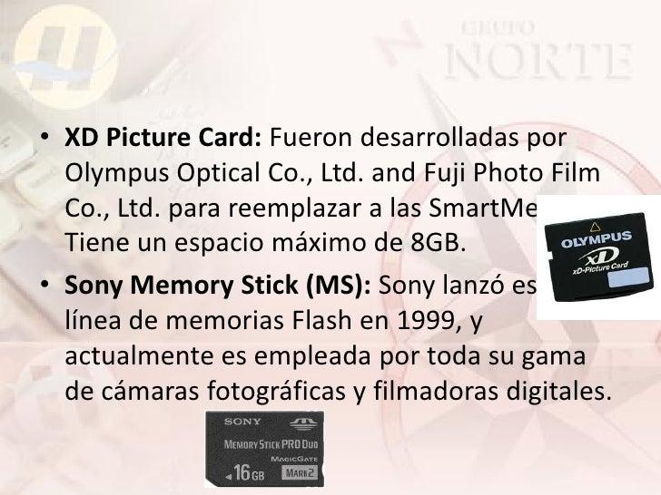 • XD Picture Card: Fueron desarrolladas por   Olympus Optical Co., Ltd. and Fuji Photo Film   Co., Ltd. para reemplazar a ...