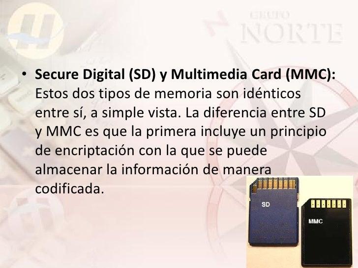 • Secure Digital (SD) y Multimedia Card (MMC):   Estos dos tipos de memoria son idénticos   entre sí, a simple vista. La d...