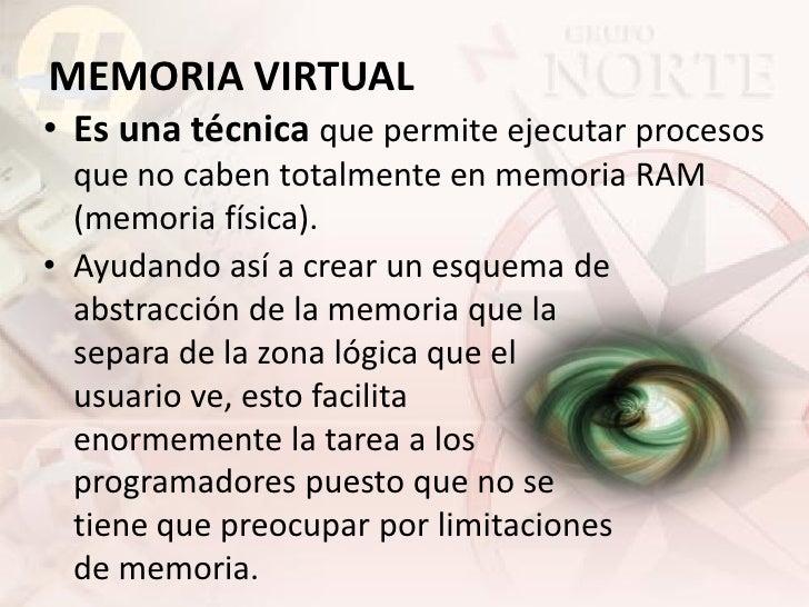 • La memoria virtual es la separación entre la   memoria lógica disponible para el usuario y la   memoria RAM.