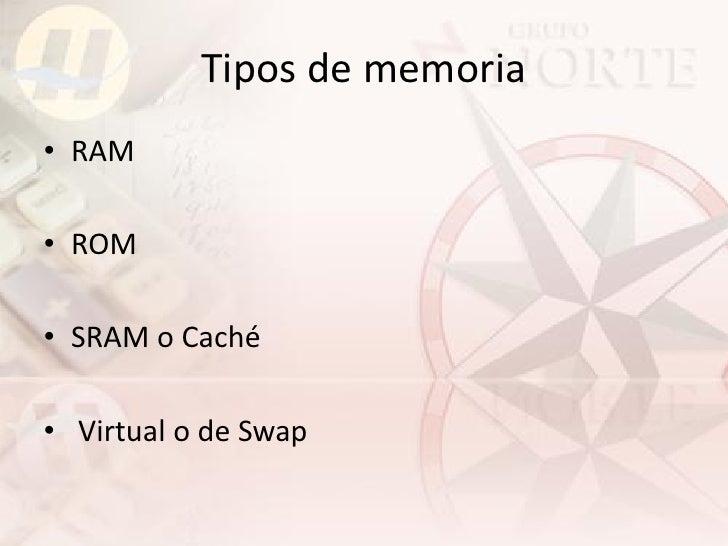 Tipos de memoria • RAM  • ROM  • SRAM o Caché  • Virtual o de Swap