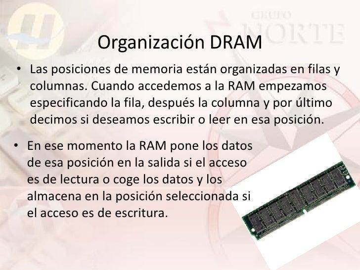 • Las posiciones de memoria están organizadas en filas y   columnas. Cuando accedemos a la RAM empezamos   especificando l...