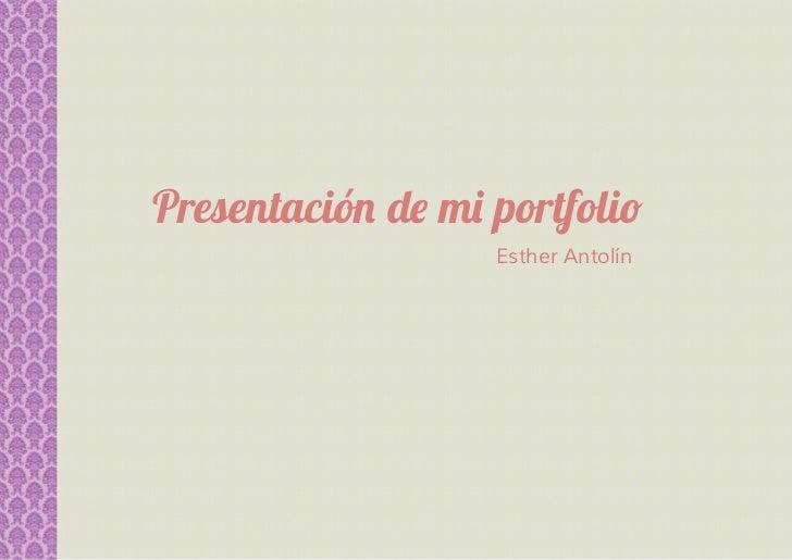 Presentación de mi portfolio                   Esther Antolín