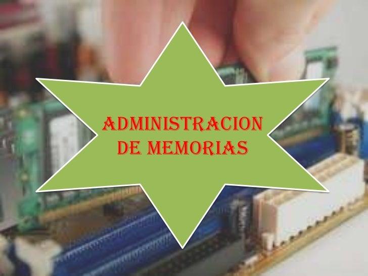 ADMINISTRACION DE MEMORIAS