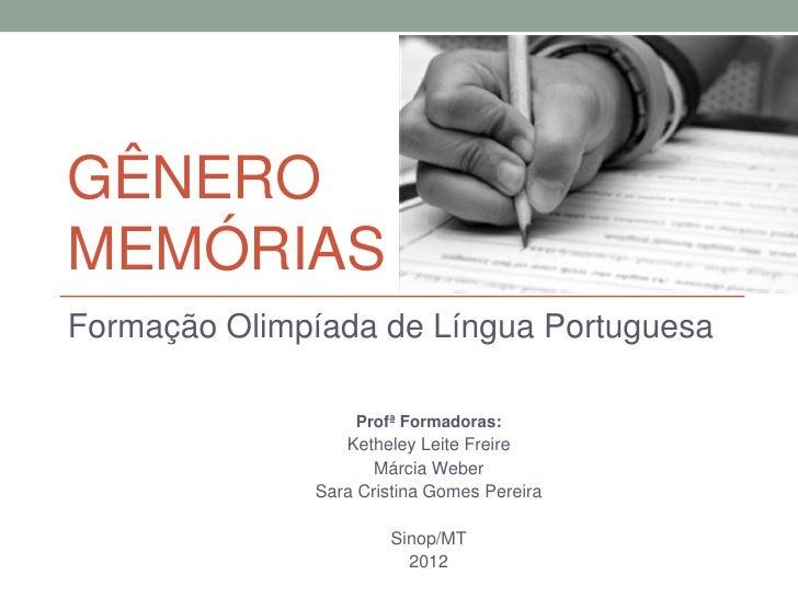 GÊNEROMEMÓRIASFormação Olimpíada de Língua Portuguesa                  Profª Formadoras:                 Ketheley Leite Fr...
