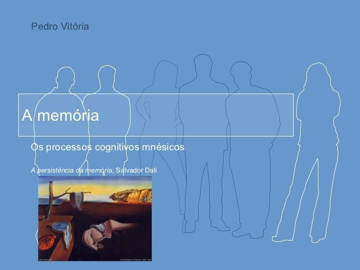 A memória Os processos cognitivos mnésicos A persistência da memória , Salvador Dali Pedro Vitória