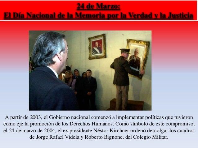 24 de Marzo:  El Día Nacional de la Memoria por la Verdad y la Justicia  A partir de 2003, el Gobierno nacional comenzó a ...