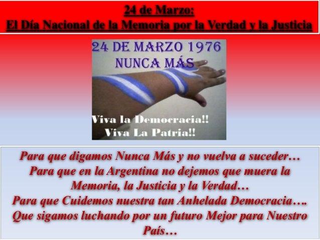 24 de Marzo:  El Día Nacional de la Memoria por la Verdad y la Justicia  Para que digamos Nunca Más y no vuelva a suceder…...
