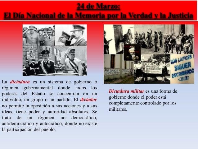 24 de Marzo:  El Día Nacional de la Memoria por la Verdad y la Justicia  La dictadura es un sistema de gobierno o  régimen...