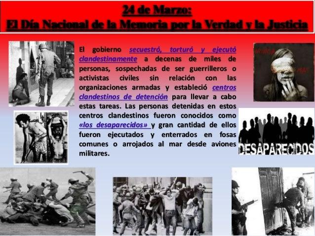 24 de Marzo:  El Día Nacional de la Memoria por la Verdad y la Justicia  El gobierno secuestró, torturó y ejecutó  clandes...