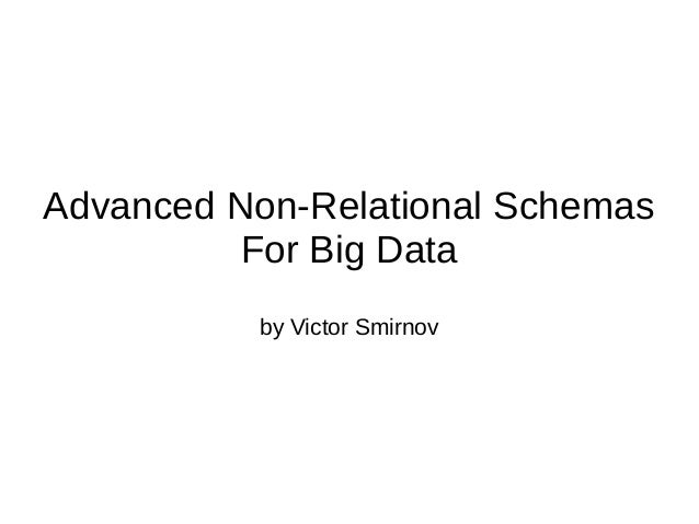 Advanced Non-Relational Schemas For Big Data by Victor Smirnov
