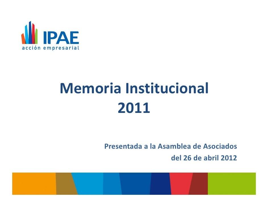 Memoria Institucional       2011      Presentada a la Asamblea de Asociados                         del 26 de abril 2012