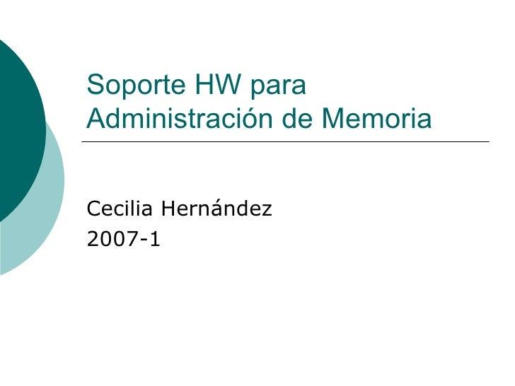 Soporte HW para Administración de Memoria Cecilia Hernández 2007-1