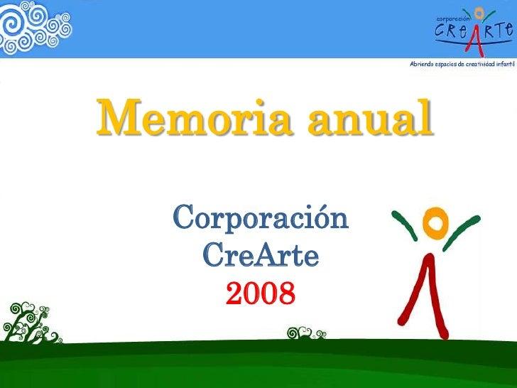 Memoria anual<br />Corporación<br />CreArte <br />2008<br />