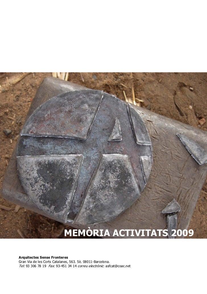 MEMÒRIA ACTIVITATS 2009Arquitectes Sense FronteresGran Via de les Corts Catalanes, 563. 5è. 08011-Barcelona.Tel: 93 306 78...
