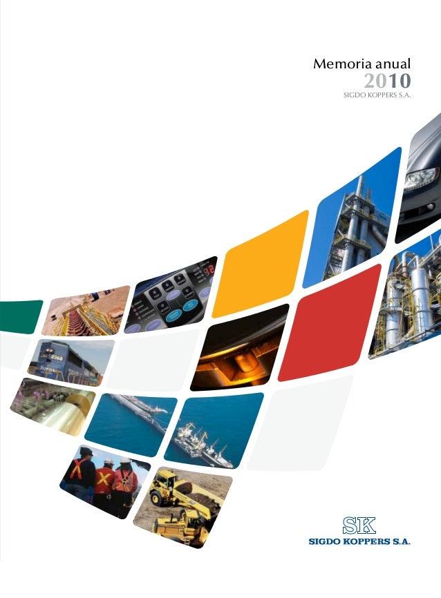 MemoriaAnual2010SIGDOKOPPERSS.A. w w w. s i g d o k o p p e r s . c l Nuestra presencia en los sectores más dinámicos de l...