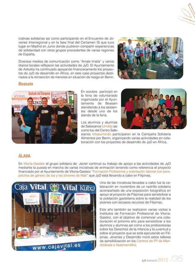 JyD memoria 2012 /35 ciativas solidarias así como participando en el Encuentro de Jó- venes Interregional y en la fase fin...