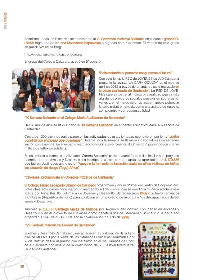 QUÉHACEMOS 38 Asimismo, todas las iniciativas se presentaron al VII Certamen Iniciativa Solidaria, en el cual el grupo SO-...