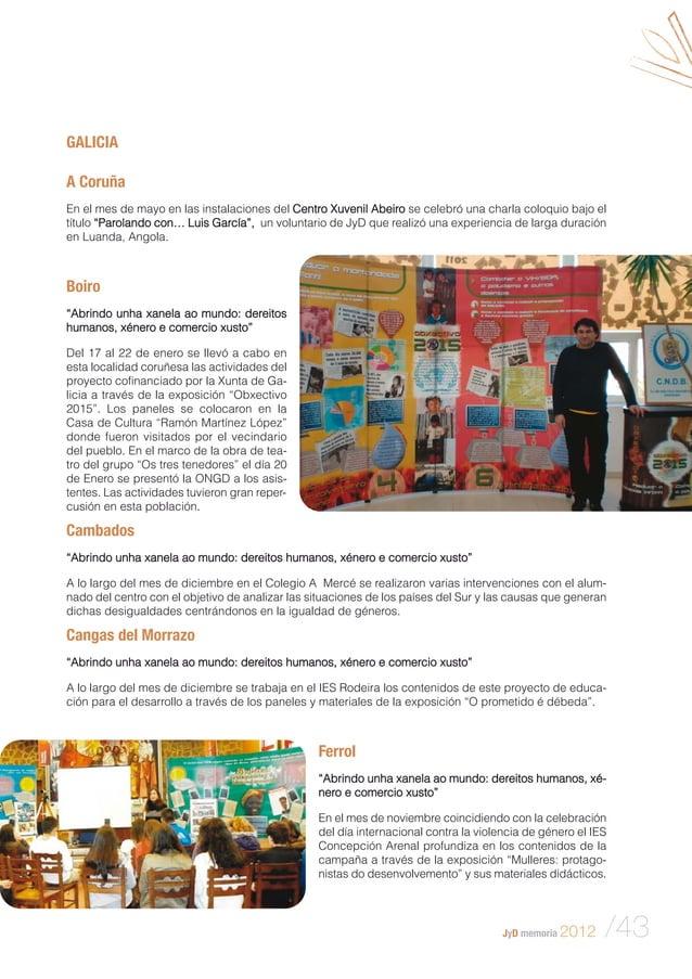 JyD memoria 2012 /43 GALICIA A Coruña En el mes de mayo en las instalaciones del Centro Xuvenil Abeiro se celebró una char...