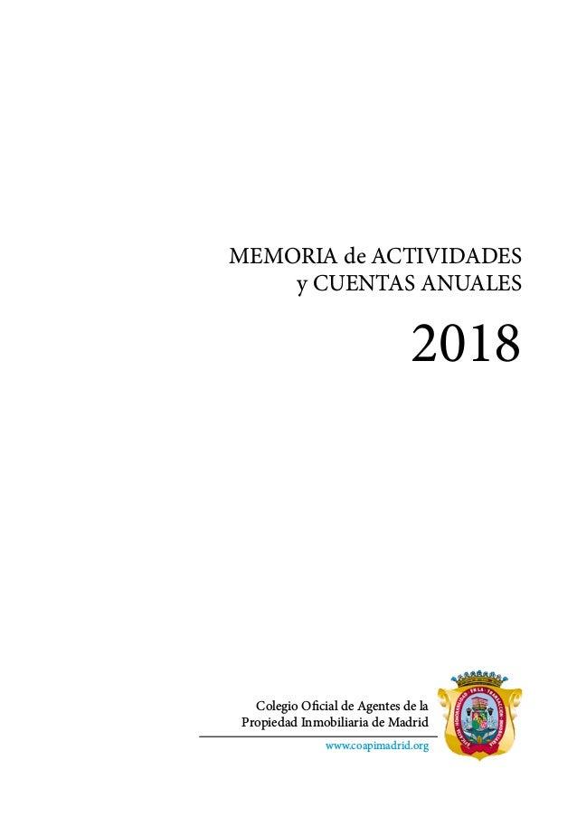 MEMORIA de ACTIVIDADES y CUENTAS ANUALES 2018 Colegio Oficial de Agentes de la Propiedad Inmobiliaria de Madrid www.coapim...