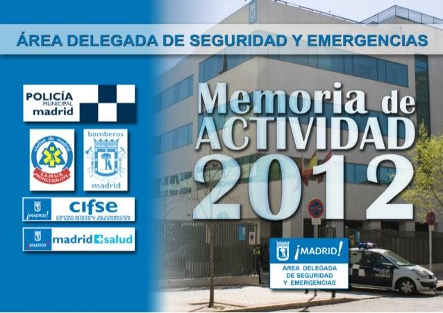 ÍNDICEÍNDICE MEMORIA DE POLICÍA MUNICIPAL DE MADRID2 MEMORIA BOMBEROS DE MADRID4 MEMORIA SAMUR - PROTECCIÓN CIVIL3 MEMORIA...