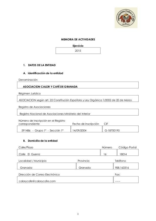 1 MEMORIA DE ACTIVIDADES Ejercicio 2015 1. DATOS DE LA ENTIDAD A. Identificación de la entidad Denominación ASOCIACION CAL...