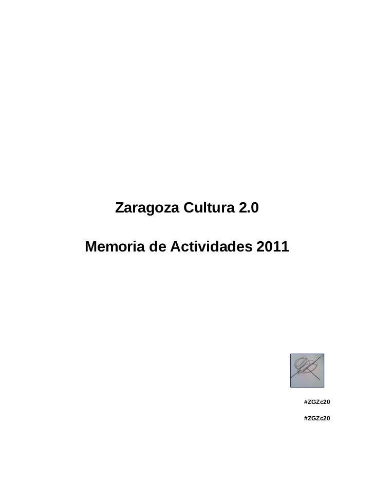 Zaragoza Cultura 2.0Memoria de Actividades 2011                              #ZGZc20                              #ZGZc20