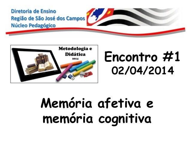 Encontro #1  02/04/2014  Memória afetiva e  memória cognitiva