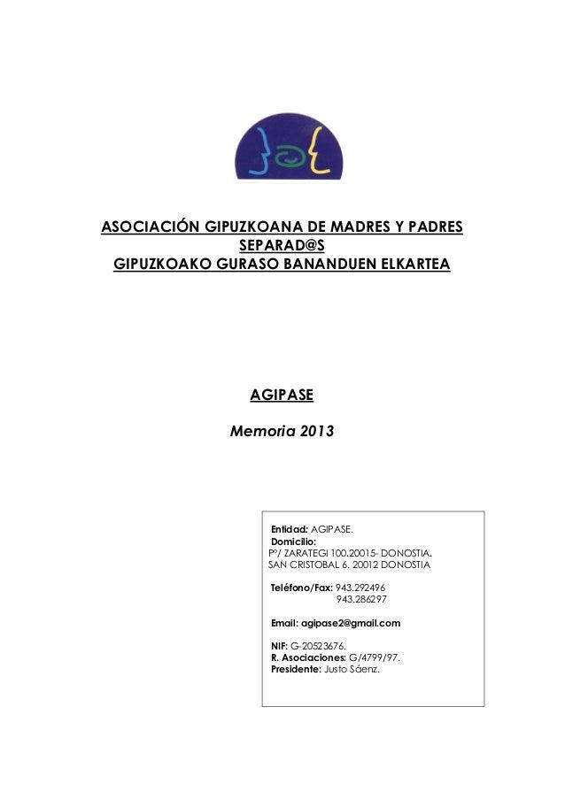 ASOCIACIÓN GIPUZKOANA DE MADRES Y PADRES SEPARAD@S GIPUZKOAKO GURASO BANANDUEN ELKARTEA AGIPASE Memoria 2013 Entidad: AGIP...