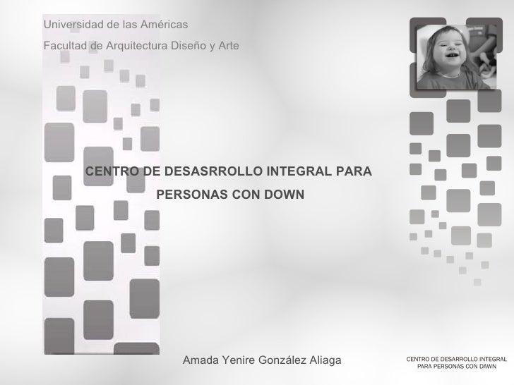 Universidad de las Américas Facultad de Arquitectura Diseño y Arte             CENTRO DE DESASRROLLO INTEGRAL PARA        ...