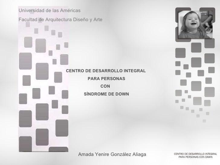Universidad de las Américas Facultad de Arquitectura Diseño y Arte Amada Yenire González Aliaga CENTRO DE DESARROLLO INTEG...