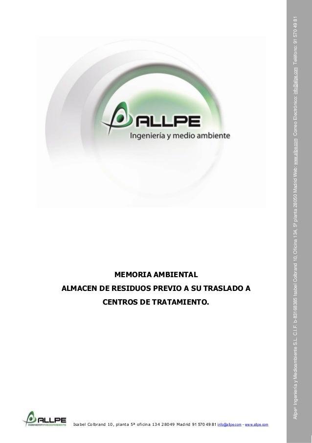 ALMACEN DE RESIDUOS PREVIO A SU TRASLADO A  CENTROS DE TRATAMIENTO.  Isabel Colbrand 10, planta 5ª oficina 134 28049 Madri...