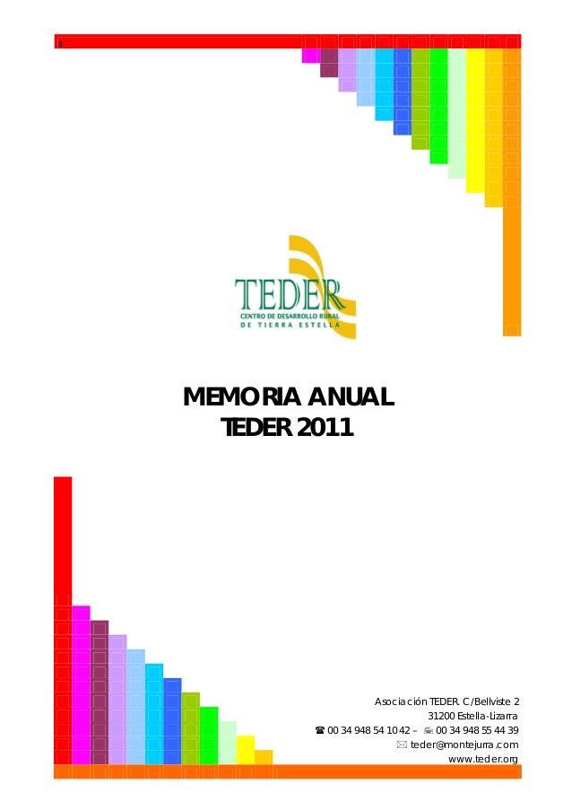 s  MEMORIA ANUAL TEDER 2011  Asociación TEDER. C/Bellviste 2 31200 Estella-Lizarra  00 34 948 54 10 42 –  00 34 948 55 4...