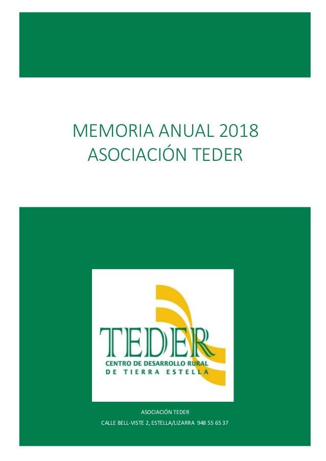 0 MEMORIA ANUAL 2018 Asociación TEDER ASOCIACIÓN TEDER CALLE BELL-VISTE 2, ESTELLA/LIZARRA 948 55 65 37 MEMORIA ANUAL 2018...