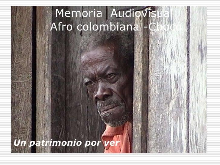 Memoria  Audiovisual  Afro colombiana -Chocó Un patrimonio por ver