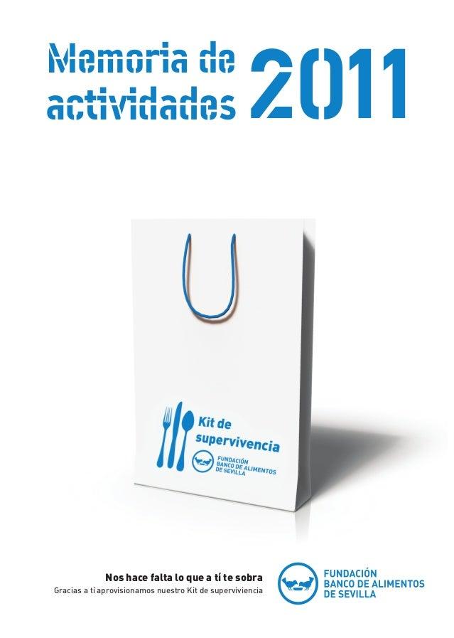 Memoria de  actividades  2011  Nos hace falta lo que a tí te sobra Gracias a tí aprovisionamos nuestro Kit de supervivienc...