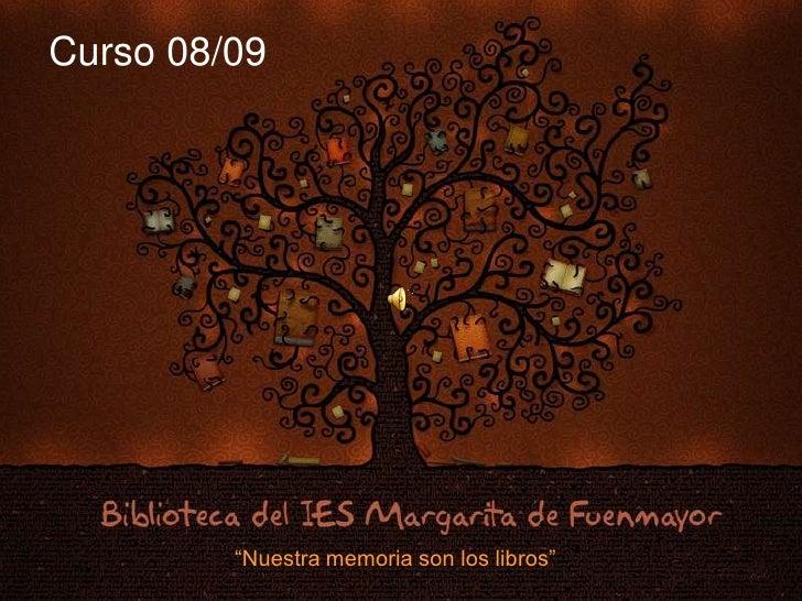 """Curso 08/09<br />""""Nuestra memoria son los libros""""<br />"""