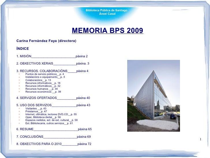 MEMORIA BPS 2009Carina Fernández Faya (directora)ÍNDICE1. MISIÓN_________________________páxina 22. OBXECTIVOS XERAIS_____...