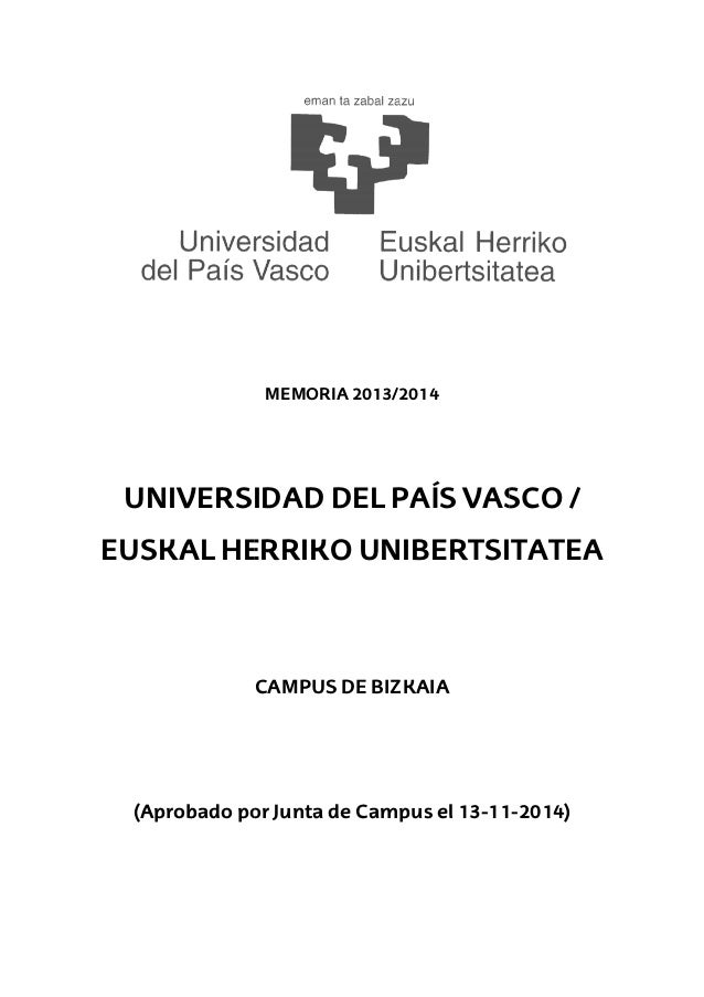 UNIVERSIDAD DEL PAÍS VASCO / EUSKAL HERRIKO UNIBERTSITATEA (Aprobado por Junta de Campus el MEMORIA 2013/2014 UNIVERSIDAD ...