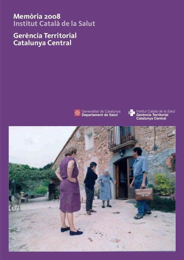 Memòria 2008 Institut Català de la Salut Gerència Territorial Catalunya Central Catalunya Central 30JUL09 31/7/09 09:00 Pá...
