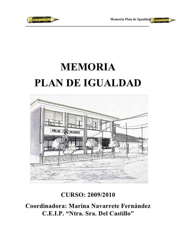 Memoria Plan de Igualdad           MEMORIA   PLAN DE IGUALDAD                CURSO: 2009/2010 Coordinadora: Marina Navarre...