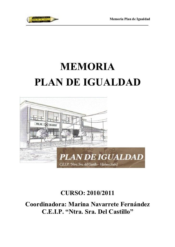Memoria Plan de Igualdad     MEMORIA  PLA DE IGUALDAD           CURSO: 2010/2011Coordinadora: Marina avarrete Fernández   ...