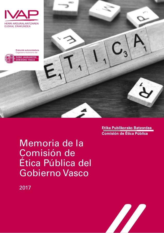 Etika Publikorako Batzordea Comisión de Ética Pública Memoria de la Comisión de Ética Pública del Gobierno Vasco 2017