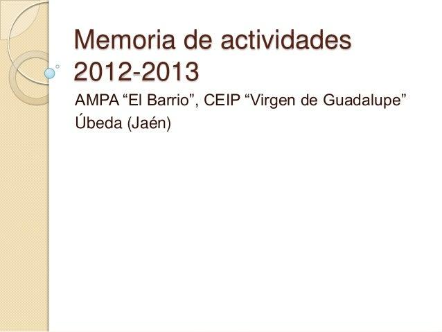 """Memoria de actividades 2012-2013 AMPA """"El Barrio"""", CEIP """"Virgen de Guadalupe"""" Úbeda (Jaén)"""