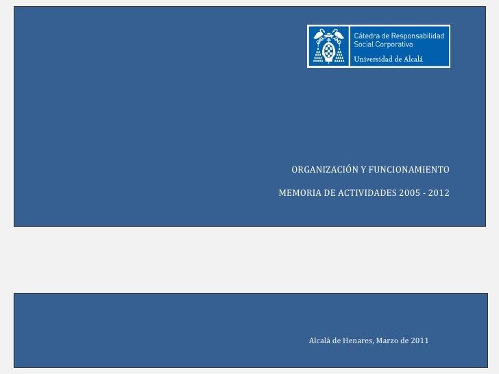 ORGANIZACIÓN Y FUNCIONAMIENTO    MEMORIA DE ACTIVIDADES 2005 - 2012          Alcalá de Henares, Marzo de 20111