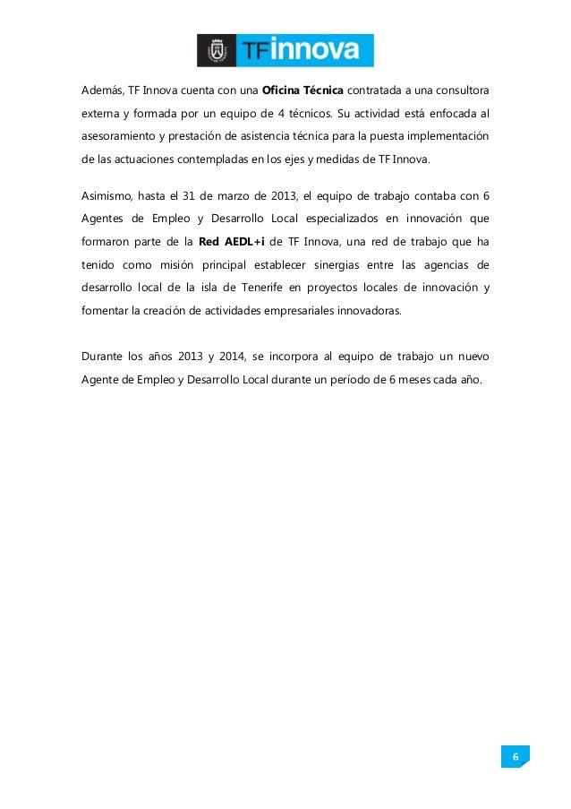 6 Además, TF Innova cuenta con una Oficina Técnica contratada a una consultora externa y formada por un equipo de 4 técnic...