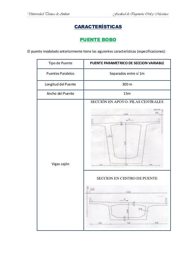 Universidad Técnica de Ambato Facultad de Ingeniería Civil y MecánicaCARACTERÍSTICASPUENTE BOBOEl puente modelado anterior...
